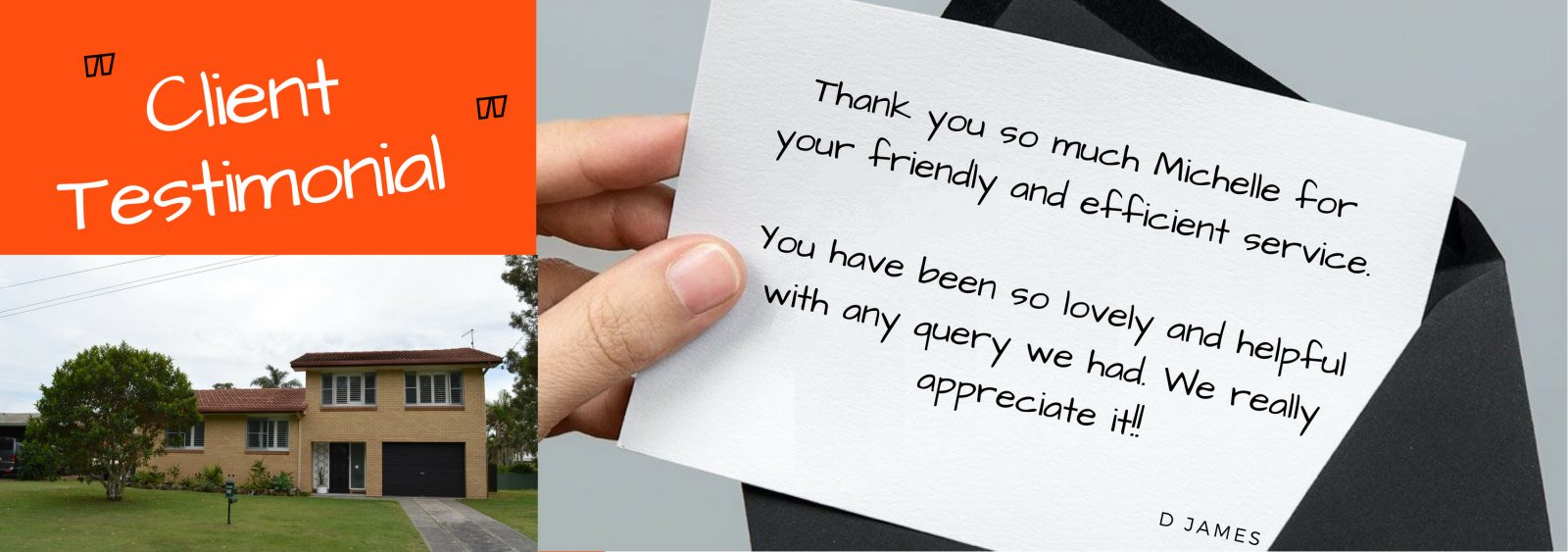Testimonial - Thank you so much Michelle for your friendly and efficient service. You have been so lovely and helpful with any query we had. We really appreciate it!! D James